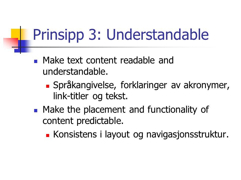 Prinsipp 3: Understandable Make text content readable and understandable. Språkangivelse, forklaringer av akronymer, link-titler og tekst. Make the pl