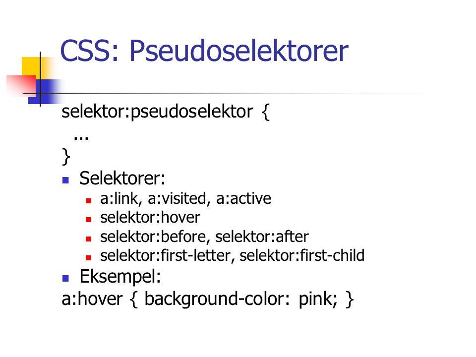 CSS: Pseudoselektorer selektor:pseudoselektor {...