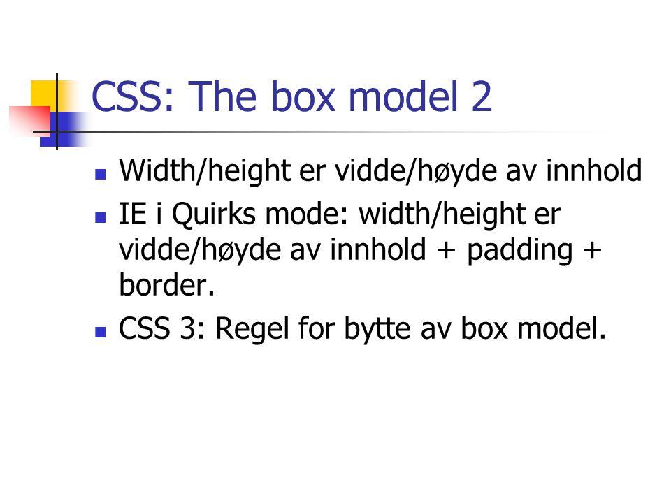 CSS: The box model 2 Width/height er vidde/høyde av innhold IE i Quirks mode: width/height er vidde/høyde av innhold + padding + border.