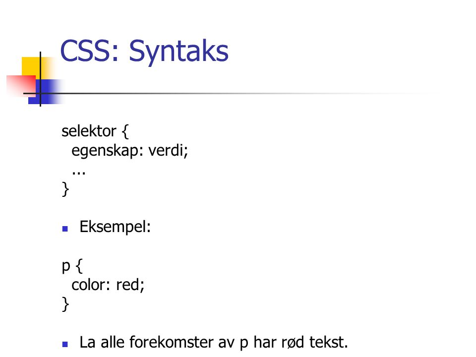CSS: Syntaks selektor { egenskap: verdi;...
