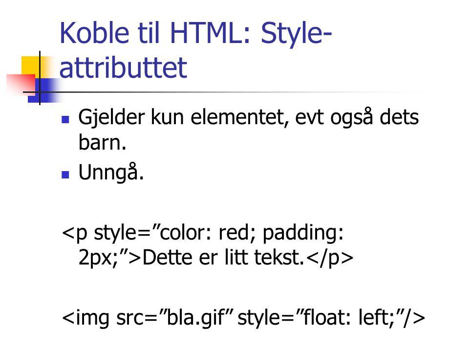 Koble til HTML: Style- attributtet Gjelder kun elementet, evt også dets barn.