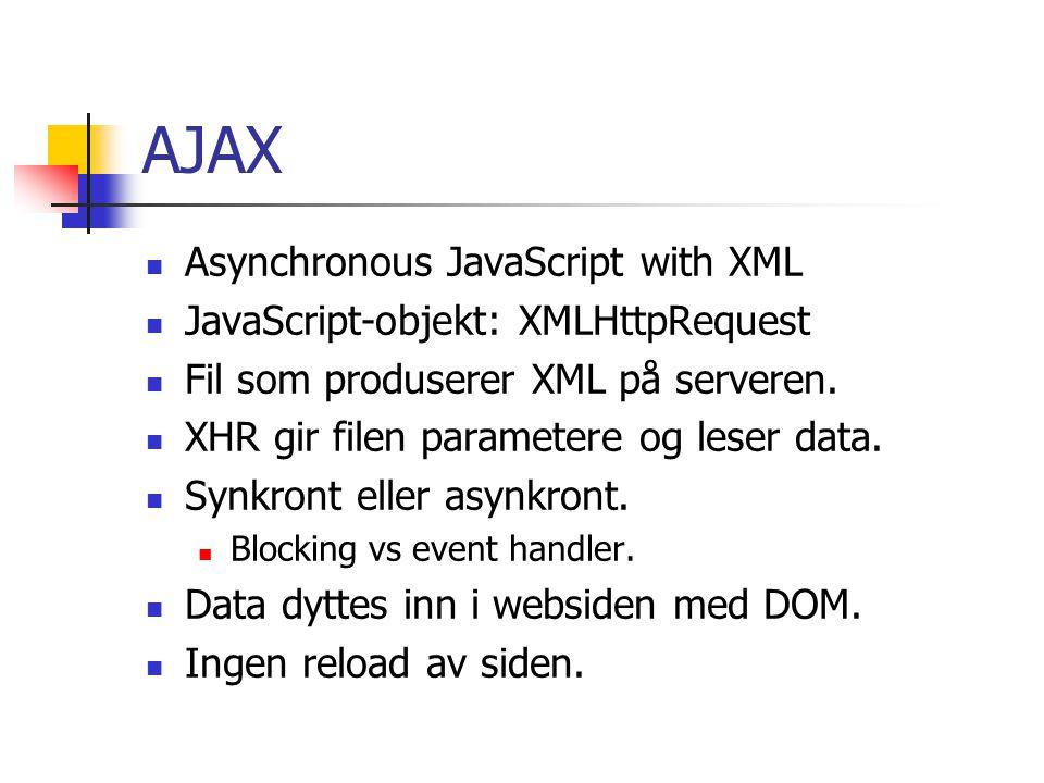 AJAX Asynchronous JavaScript with XML JavaScript-objekt: XMLHttpRequest Fil som produserer XML på serveren.