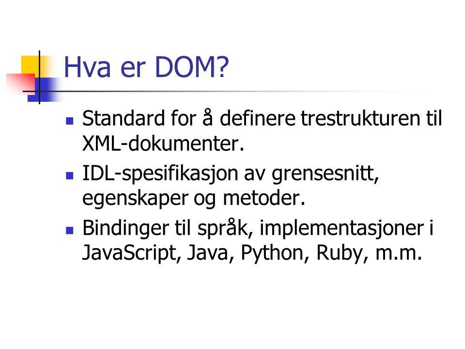 Hva er DOM. Standard for å definere trestrukturen til XML-dokumenter.