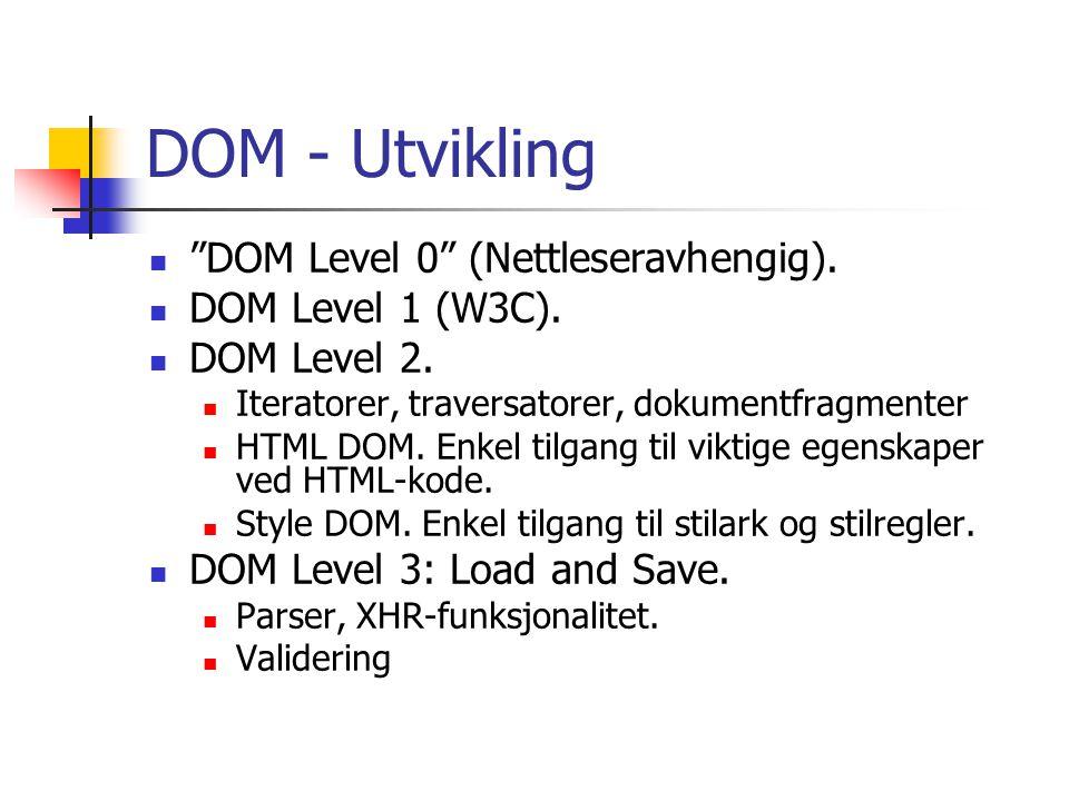 DOM: Viktige grensesnitt DOM: Node Document Element TextNode ProcessingInstruction NodeList HTML DOM (eksempler): HTMLSelectElement HTMLOptionElement HTMLInputElement