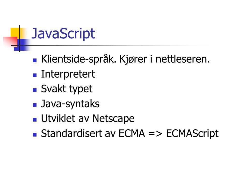 JavaScript Klientside-språk. Kjører i nettleseren.