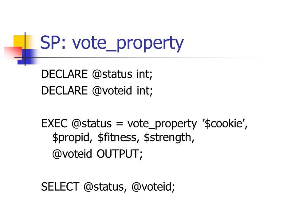 SP: vote_property DECLARE @status int; DECLARE @voteid int; EXEC @status = vote_property '$cookie', $propid, $fitness, $strength, @voteid OUTPUT; SELE