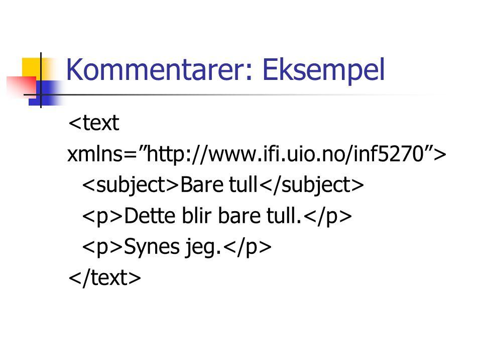 Kommentarer: Eksempel <text xmlns= http://www.ifi.uio.no/inf5270 > Bare tull Dette blir bare tull.