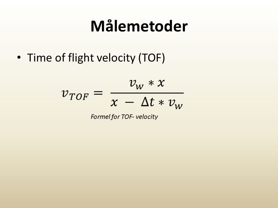Målemetoder Time of flight velocity (TOF)