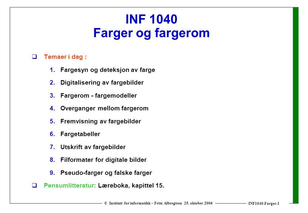 INF1040-Farger-1 © Institutt for informatikk – Fritz Albregtsen 25. oktober 2006 INF 1040 Farger og fargerom  Temaer i dag : 1. Fargesyn og deteksjon