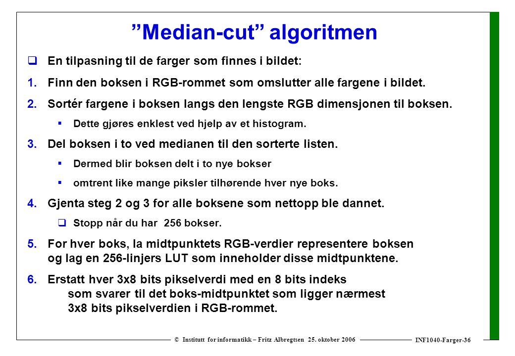 """INF1040-Farger-36 © Institutt for informatikk – Fritz Albregtsen 25. oktober 2006 """"Median-cut"""" algoritmen  En tilpasning til de farger som finnes i b"""