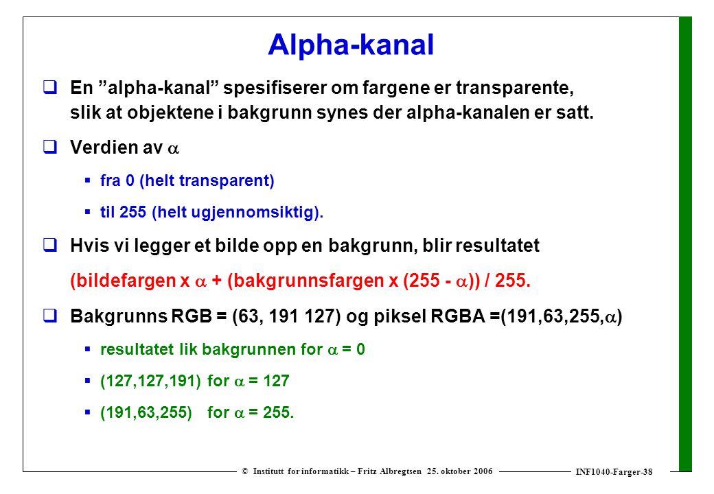 """INF1040-Farger-38 © Institutt for informatikk – Fritz Albregtsen 25. oktober 2006 Alpha-kanal  En """"alpha-kanal"""" spesifiserer om fargene er transparen"""