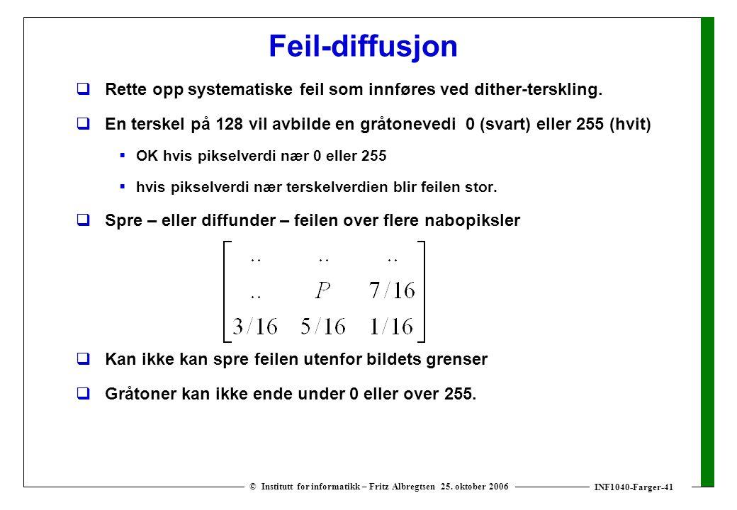 INF1040-Farger-41 © Institutt for informatikk – Fritz Albregtsen 25. oktober 2006 Feil-diffusjon  Rette opp systematiske feil som innføres ved dither