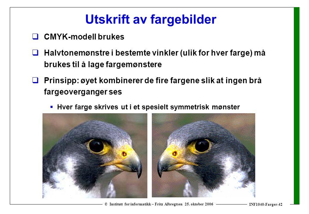INF1040-Farger-42 © Institutt for informatikk – Fritz Albregtsen 25. oktober 2006 Utskrift av fargebilder  CMYK-modell brukes  Halvtonemønstre i bes