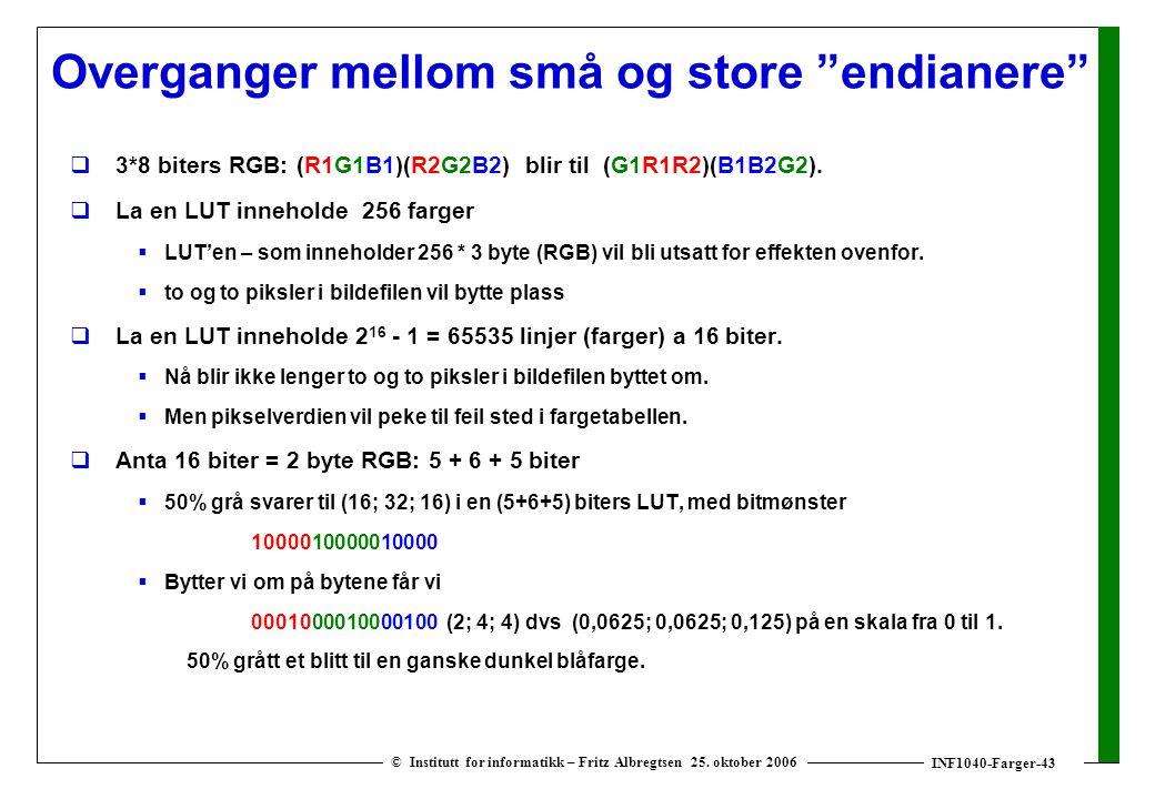 """INF1040-Farger-43 © Institutt for informatikk – Fritz Albregtsen 25. oktober 2006 Overganger mellom små og store """"endianere""""  3*8 biters RGB: (R1G1B1"""