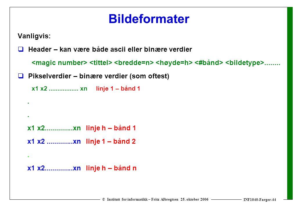 INF1040-Farger-44 © Institutt for informatikk – Fritz Albregtsen 25. oktober 2006 Bildeformater Vanligvis:  Header – kan være både ascii eller binære