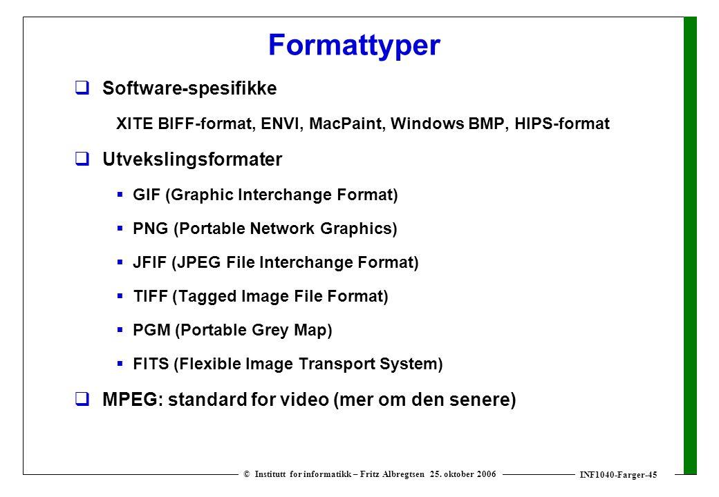 INF1040-Farger-45 © Institutt for informatikk – Fritz Albregtsen 25. oktober 2006 Formattyper  Software-spesifikke XITE BIFF-format, ENVI, MacPaint,