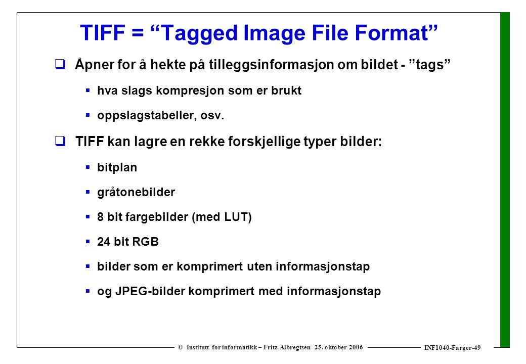 """INF1040-Farger-49 © Institutt for informatikk – Fritz Albregtsen 25. oktober 2006 TIFF = """"Tagged Image File Format""""  Åpner for å hekte på tilleggsinf"""