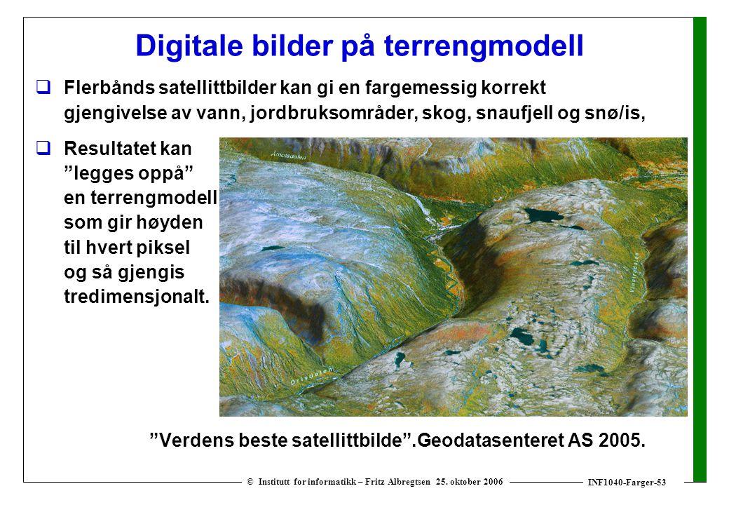 INF1040-Farger-53 © Institutt for informatikk – Fritz Albregtsen 25. oktober 2006 Digitale bilder på terrengmodell  Flerbånds satellittbilder kan gi