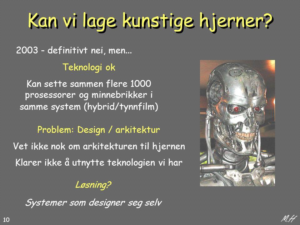 10 Teknologi ok Kan sette sammen flere 1000 prosessorer og minnebrikker i samme system (hybrid/tynnfilm) Problem: Design / arkitektur Vet ikke nok om arkitekturen til hjernen Klarer ikke å utnytte teknologien vi har 2003 - definitivt nei, men...