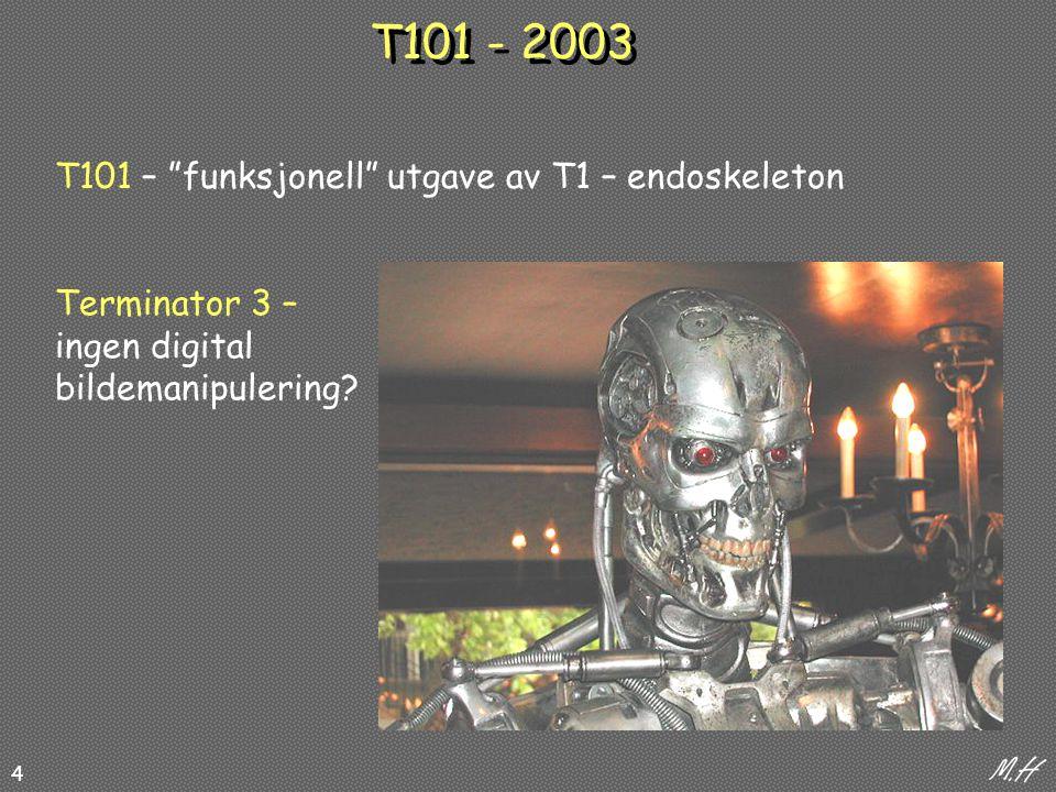 4 T101 - 2003 T101 – funksjonell utgave av T1 – endoskeleton Terminator 3 – ingen digital bildemanipulering