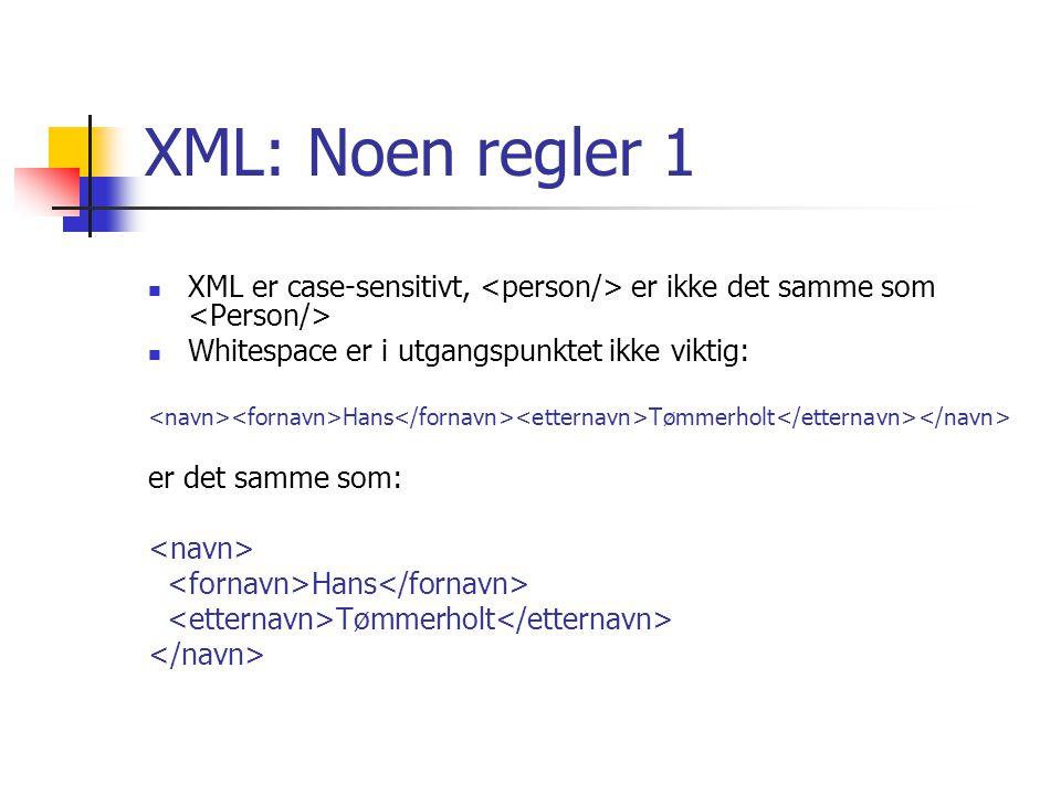 XML: Noen regler 1 XML er case-sensitivt, er ikke det samme som Whitespace er i utgangspunktet ikke viktig: Hans Tømmerholt er det samme som: Hans Tøm