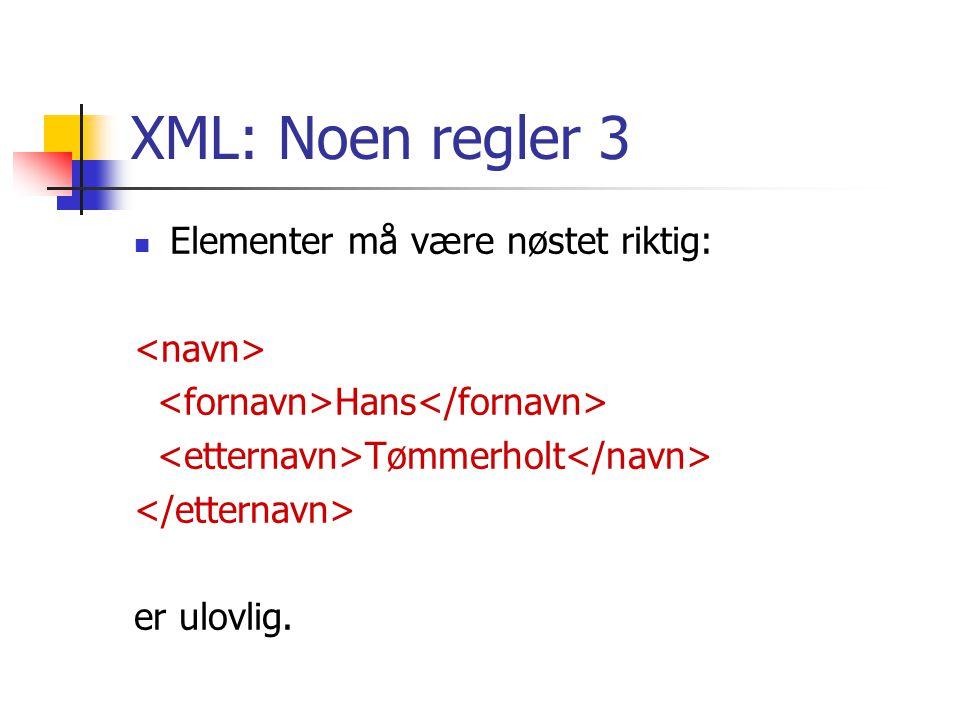 XML: Noen regler 3 Elementer må være nøstet riktig: Hans Tømmerholt er ulovlig.