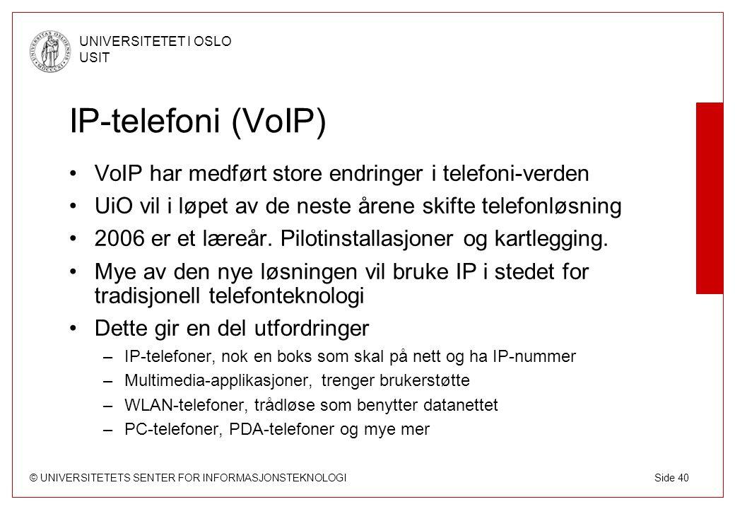 © UNIVERSITETETS SENTER FOR INFORMASJONSTEKNOLOGI UNIVERSITETET I OSLO USIT Side 40 IP-telefoni (VoIP) VoIP har medført store endringer i telefoni-ver