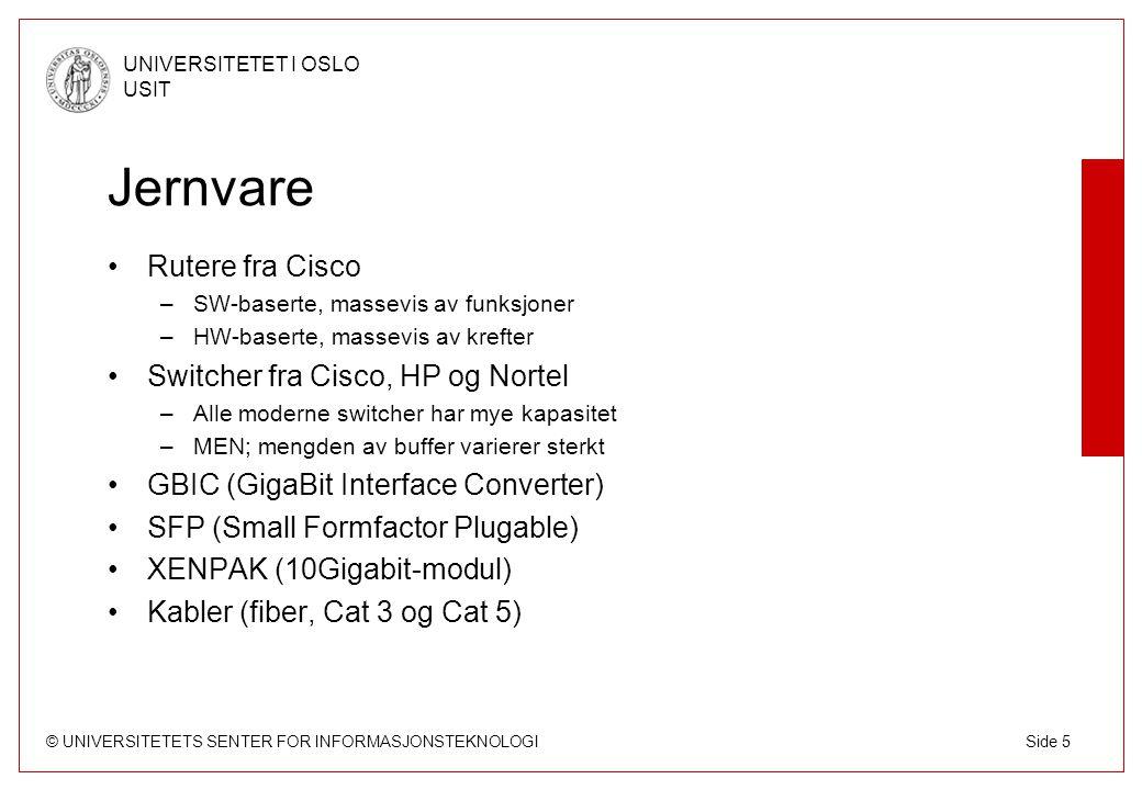© UNIVERSITETETS SENTER FOR INFORMASJONSTEKNOLOGI UNIVERSITETET I OSLO USIT Side 5 Jernvare Rutere fra Cisco –SW-baserte, massevis av funksjoner –HW-b