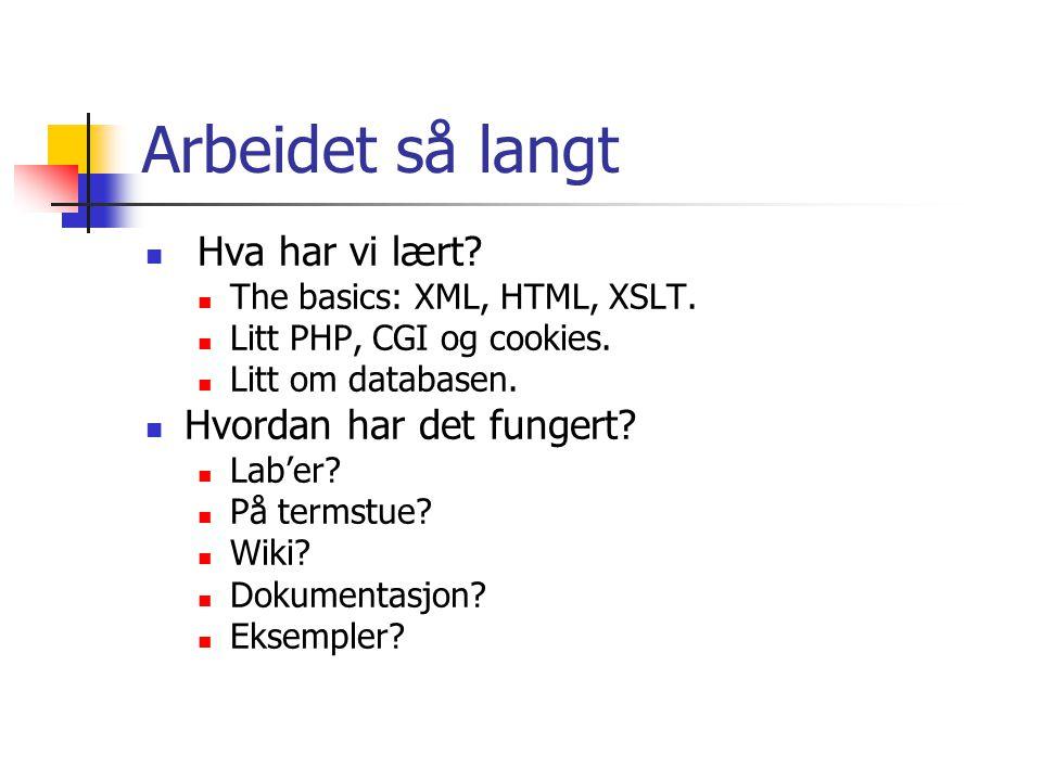 Arbeidet så langt Hva har vi lært. The basics: XML, HTML, XSLT.