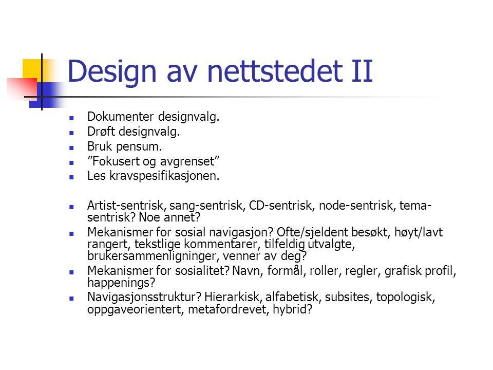 Design av nettstedet II Dokumenter designvalg. Drøft designvalg.