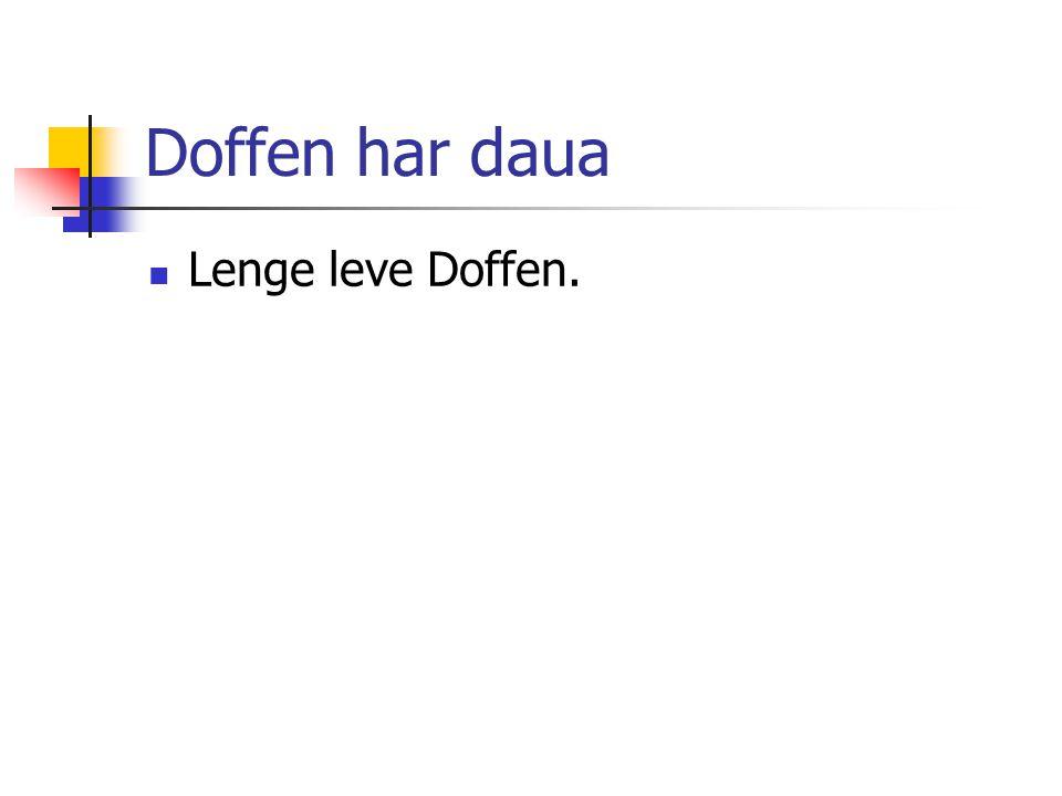 Doffen har daua Lenge leve Doffen.