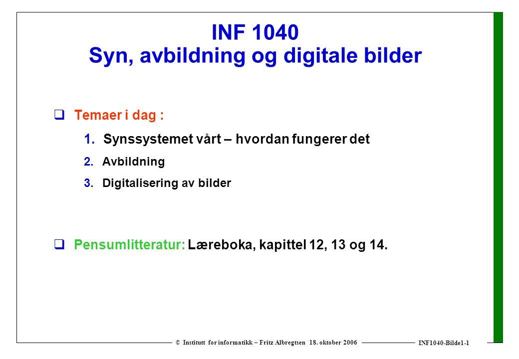 INF1040-Bilde1-1 © Institutt for informatikk – Fritz Albregtsen 18. oktober 2006 INF 1040 Syn, avbildning og digitale bilder  Temaer i dag : 1. Synss