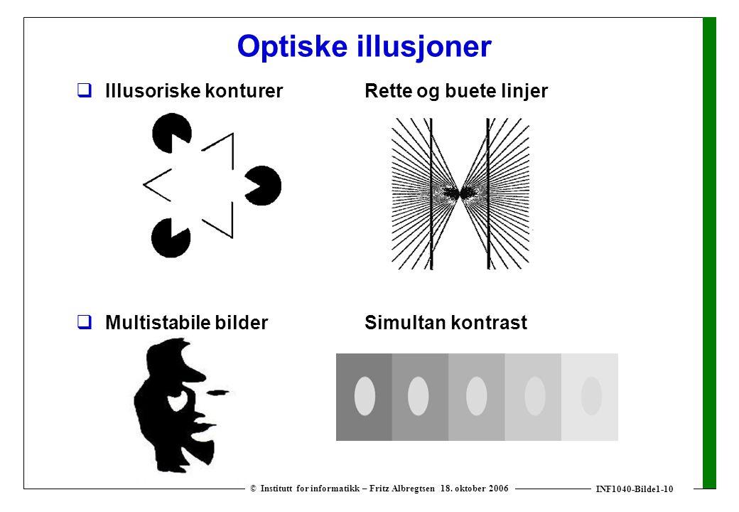 INF1040-Bilde1-10 © Institutt for informatikk – Fritz Albregtsen 18. oktober 2006 Optiske illusjoner  Illusoriske konturer Rette og buete linjer  Mu
