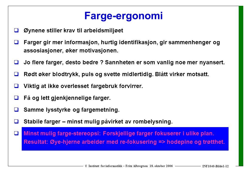 INF1040-Bilde1-12 © Institutt for informatikk – Fritz Albregtsen 18. oktober 2006 Farge-ergonomi  Øynene stiller krav til arbeidsmiljøet  Farger gir