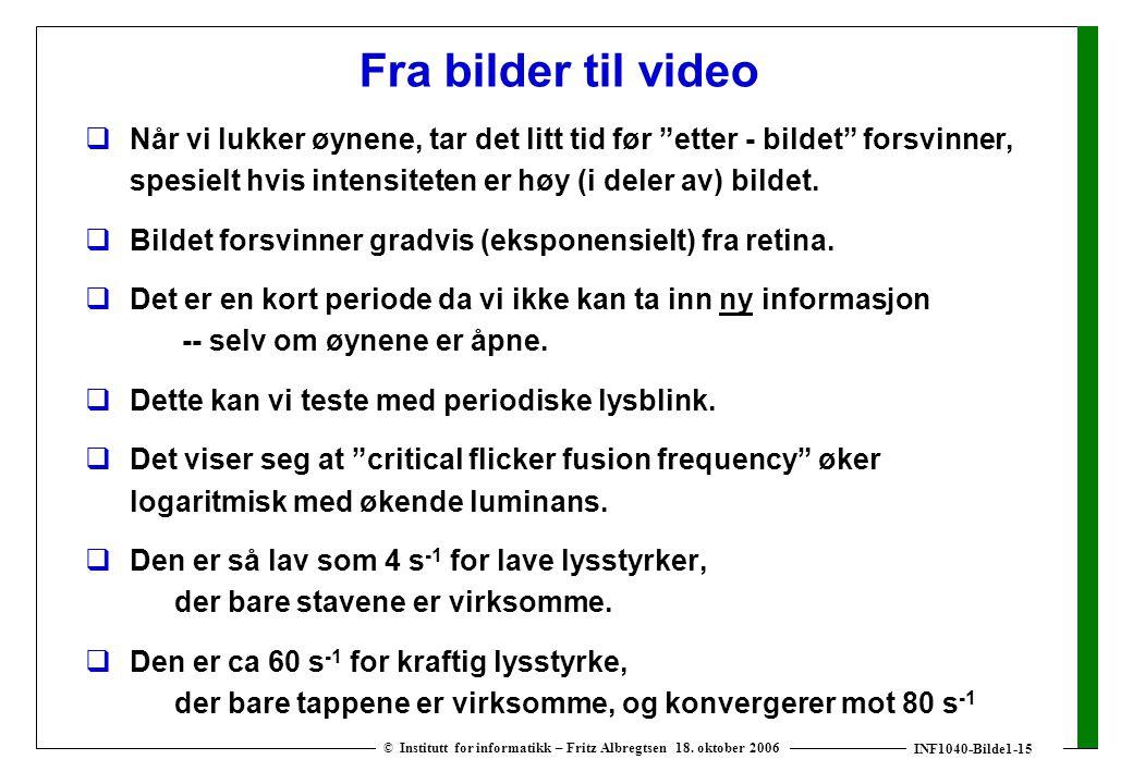 """INF1040-Bilde1-15 © Institutt for informatikk – Fritz Albregtsen 18. oktober 2006 Fra bilder til video  Når vi lukker øynene, tar det litt tid før """"e"""