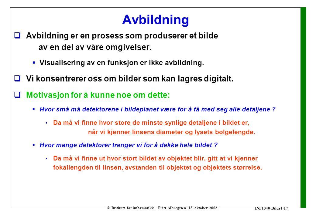 INF1040-Bilde1-17 © Institutt for informatikk – Fritz Albregtsen 18. oktober 2006 Avbildning  Avbildning er en prosess som produserer et bilde av en