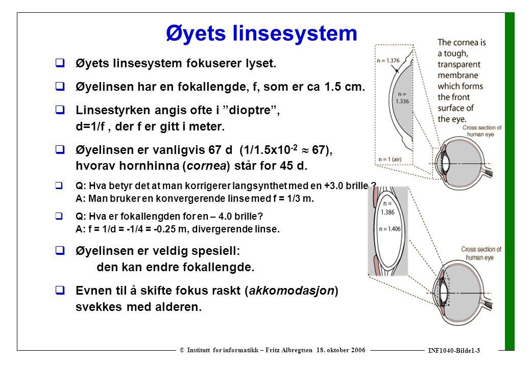 INF1040-Bilde1-3 © Institutt for informatikk – Fritz Albregtsen 18. oktober 2006 Øyets linsesystem  Øyets linsesystem fokuserer lyset.  Øyelinsen ha