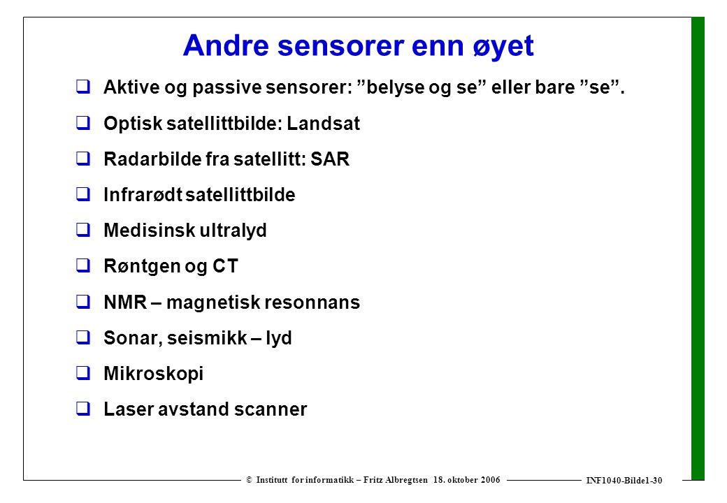 """INF1040-Bilde1-30 © Institutt for informatikk – Fritz Albregtsen 18. oktober 2006 Andre sensorer enn øyet  Aktive og passive sensorer: """"belyse og se"""""""