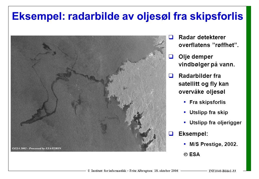INF1040-Bilde1-33 © Institutt for informatikk – Fritz Albregtsen 18. oktober 2006 Eksempel: radarbilde av oljesøl fra skipsforlis  Radar detekterer o