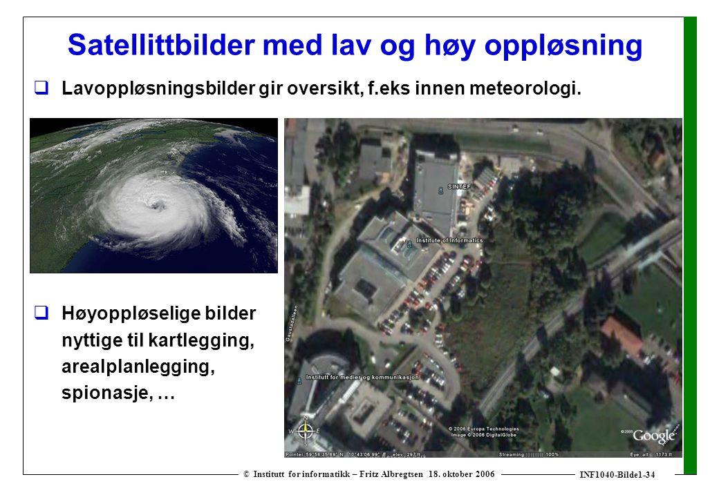 INF1040-Bilde1-34 © Institutt for informatikk – Fritz Albregtsen 18. oktober 2006 Satellittbilder med lav og høy oppløsning  Lavoppløsningsbilder gir