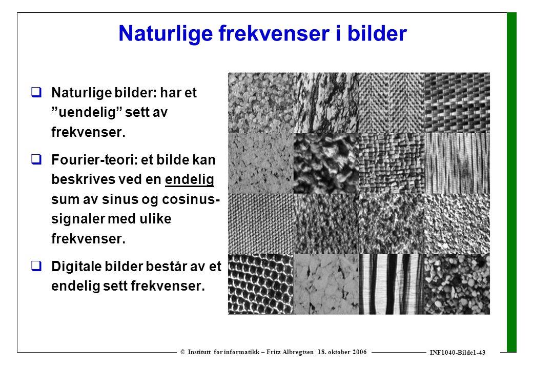 """INF1040-Bilde1-43 © Institutt for informatikk – Fritz Albregtsen 18. oktober 2006 Naturlige frekvenser i bilder  Naturlige bilder: har et """"uendelig"""""""