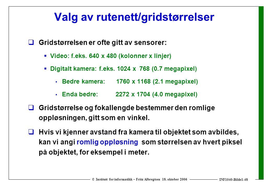 INF1040-Bilde1-48 © Institutt for informatikk – Fritz Albregtsen 18. oktober 2006 Valg av rutenett/gridstørrelser  Gridstørrelsen er ofte gitt av sen
