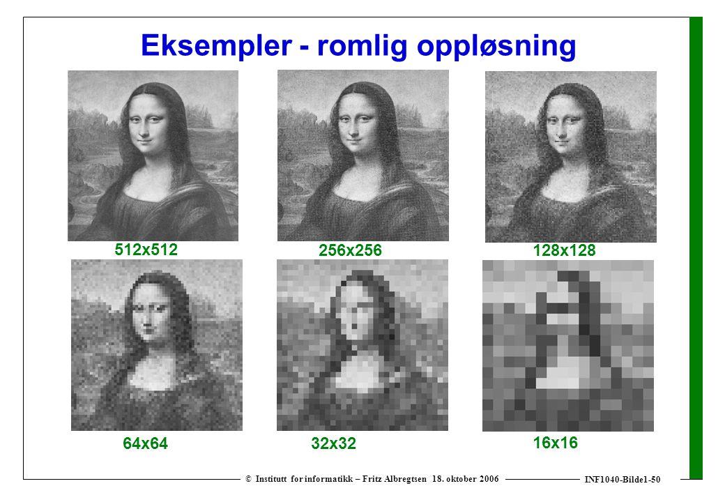 INF1040-Bilde1-50 © Institutt for informatikk – Fritz Albregtsen 18. oktober 2006 Eksempler - romlig oppløsning 512x512 256x256128x128 64x6432x32 16x1