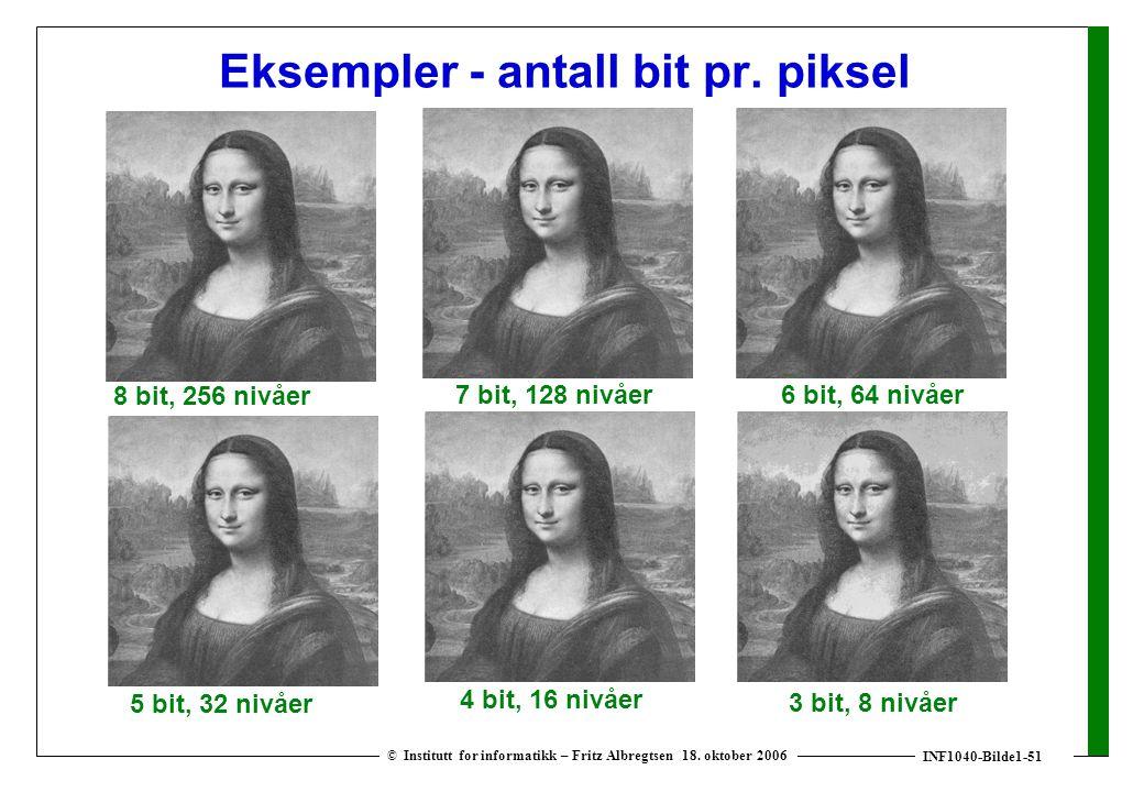 INF1040-Bilde1-51 © Institutt for informatikk – Fritz Albregtsen 18. oktober 2006 Eksempler - antall bit pr. piksel 8 bit, 256 nivåer 7 bit, 128 nivåe
