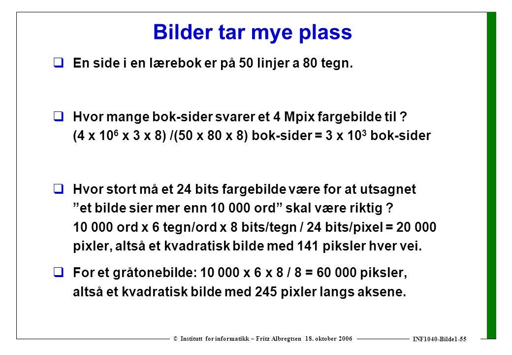 INF1040-Bilde1-55 © Institutt for informatikk – Fritz Albregtsen 18. oktober 2006 Bilder tar mye plass  En side i en lærebok er på 50 linjer a 80 teg