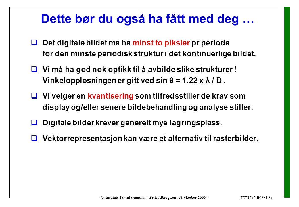 INF1040-Bilde1-64 © Institutt for informatikk – Fritz Albregtsen 18. oktober 2006 Dette bør du også ha fått med deg …  Det digitale bildet må ha mins