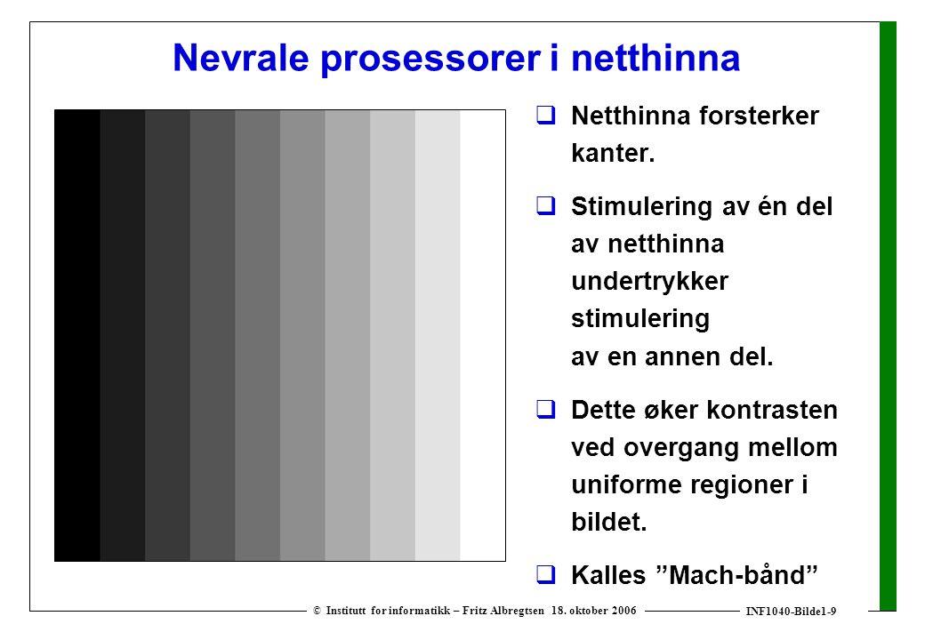 INF1040-Bilde1-9 © Institutt for informatikk – Fritz Albregtsen 18. oktober 2006 Nevrale prosessorer i netthinna  Netthinna forsterker kanter.  Stim