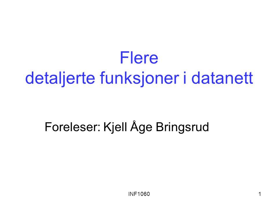 INF10601 Flere detaljerte funksjoner i datanett Foreleser: Kjell Åge Bringsrud