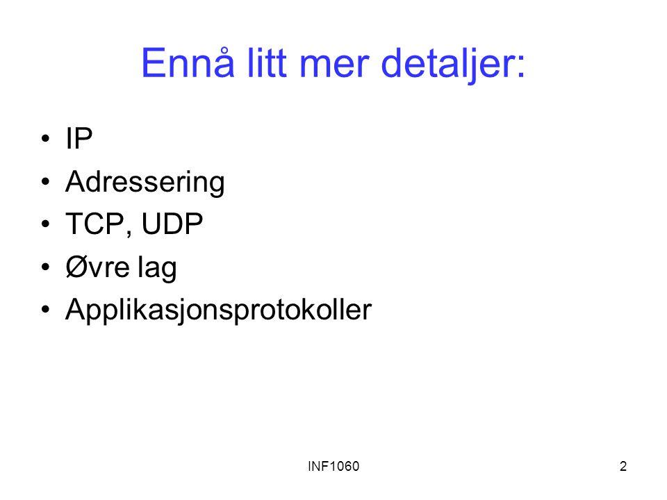 INF10602 Ennå litt mer detaljer: IP Adressering TCP, UDP Øvre lag Applikasjonsprotokoller