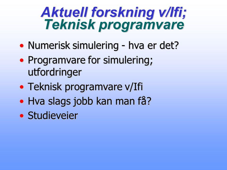 Aktuell forskning v/Ifi; Teknisk programvare Numerisk simulering - hva er det?Numerisk simulering - hva er det.